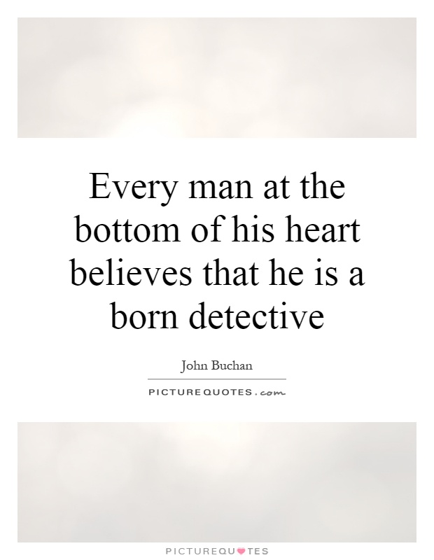 Every man at the bottom of his heart believes that he is a born detective Picture Quote #1