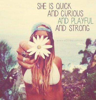 She is quick and curious and playful and strong Picture Quote #1