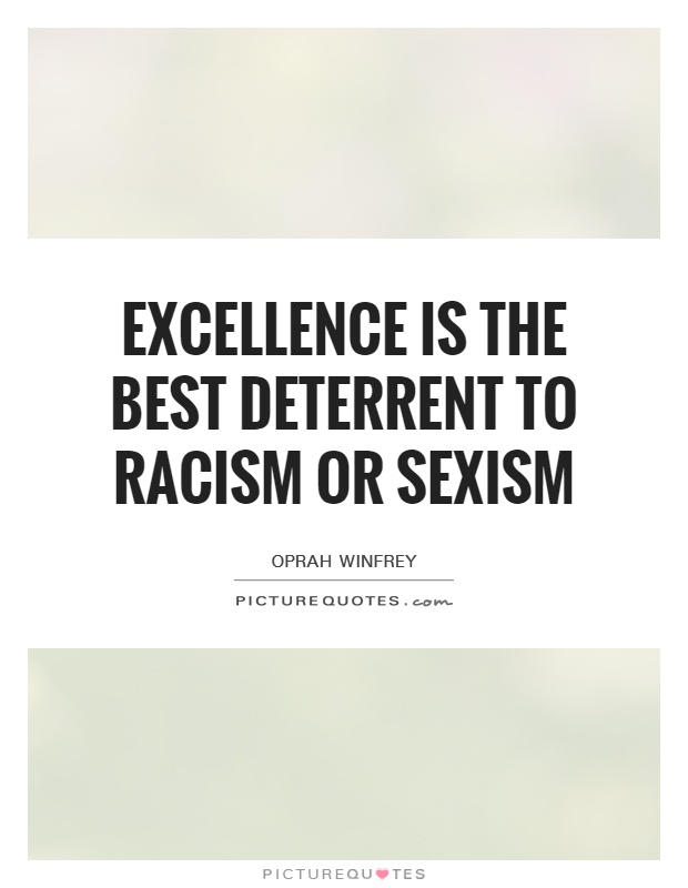 Excellence is the best deterrent to racism or sexism Picture Quote #1