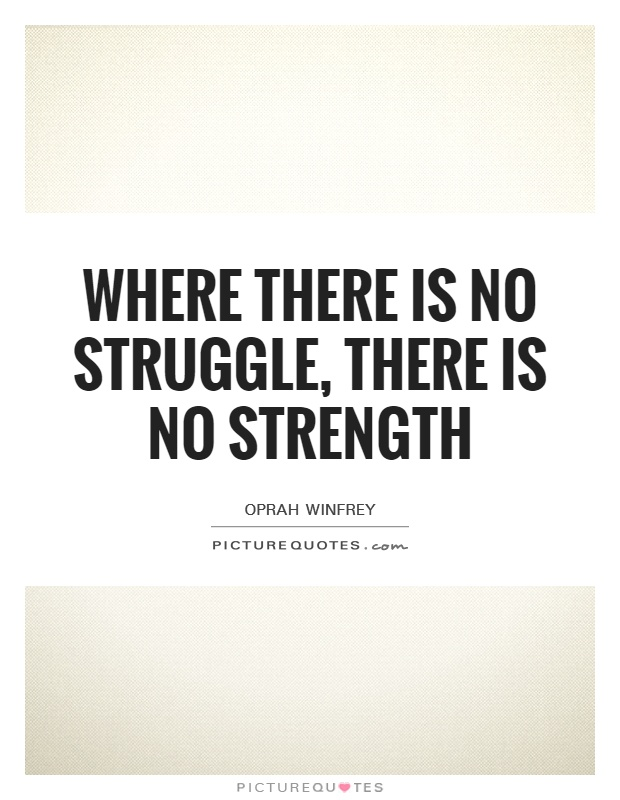 Where there is no struggle, there is no strength Picture Quote #1