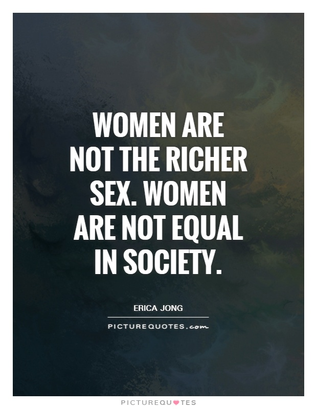 Women are not the richer sex. Women are not equal in society Picture Quote #1