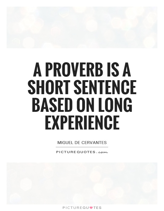 A proverb is a short sentence based on long experience Picture Quote #1
