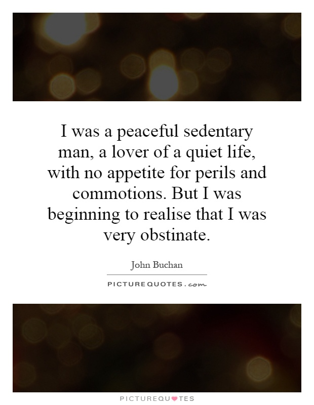 I Was A Peaceful Sedentary Man A Lover Of A Quiet Life With No