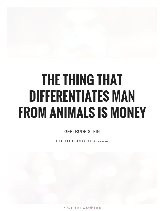 The thing that differentiates man from animals is money Picture Quote #1