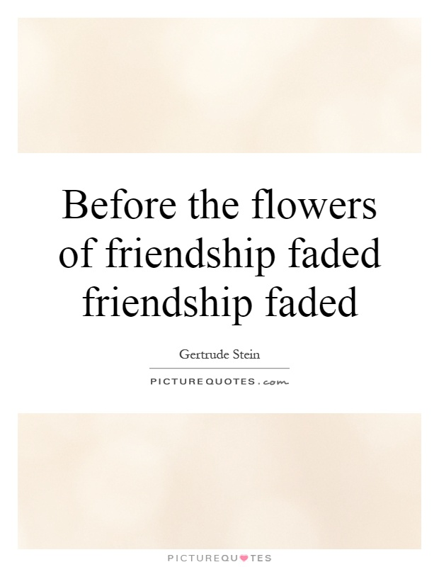 Before the flowers of friendship faded friendship faded Picture Quote #1