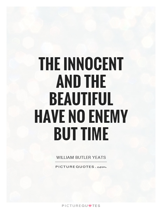 The innocent and the beautiful have no enemy but time Picture Quote #1