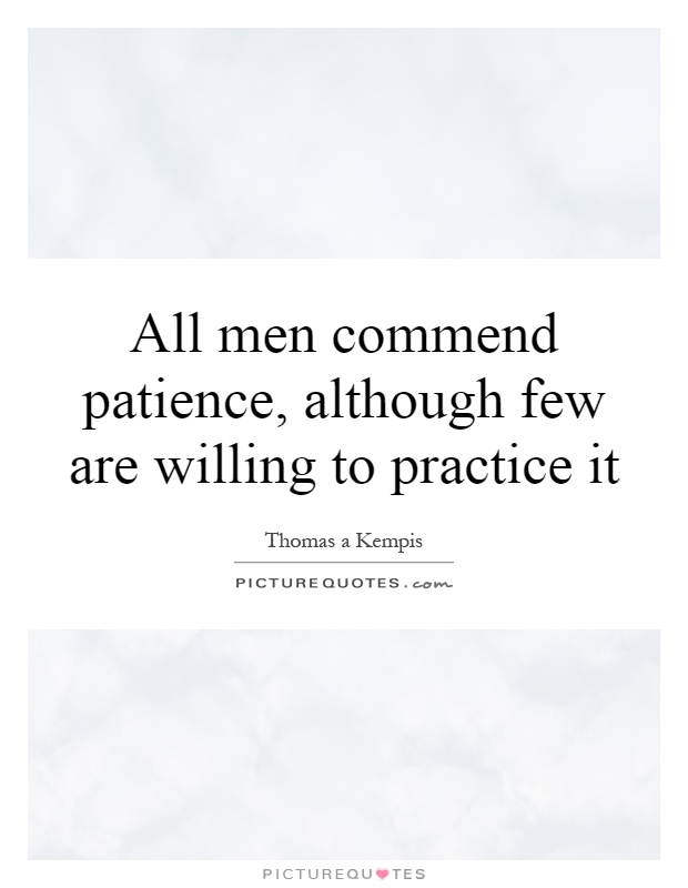 All men commend patience, although few are willing to practice it Picture Quote #1