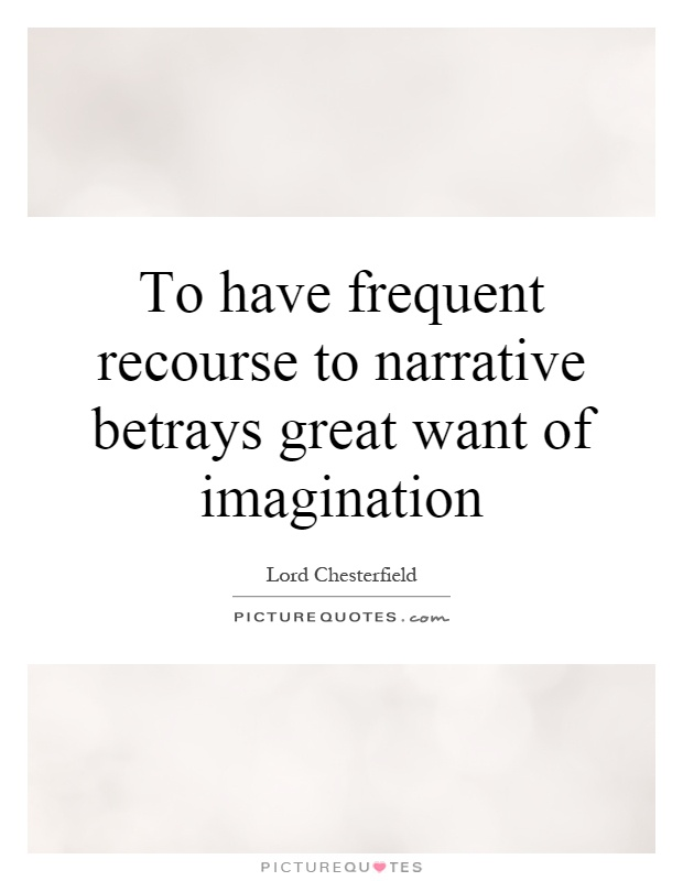 To have frequent recourse to narrative betrays great want of imagination Picture Quote #1