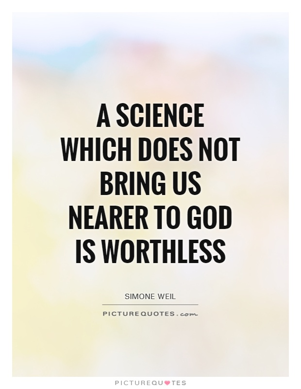 A science which does not bring us nearer to God is worthless Picture Quote #1