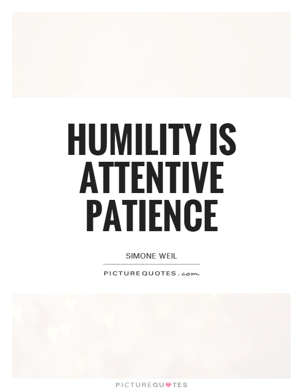 Humility is attentive patience Picture Quote #1