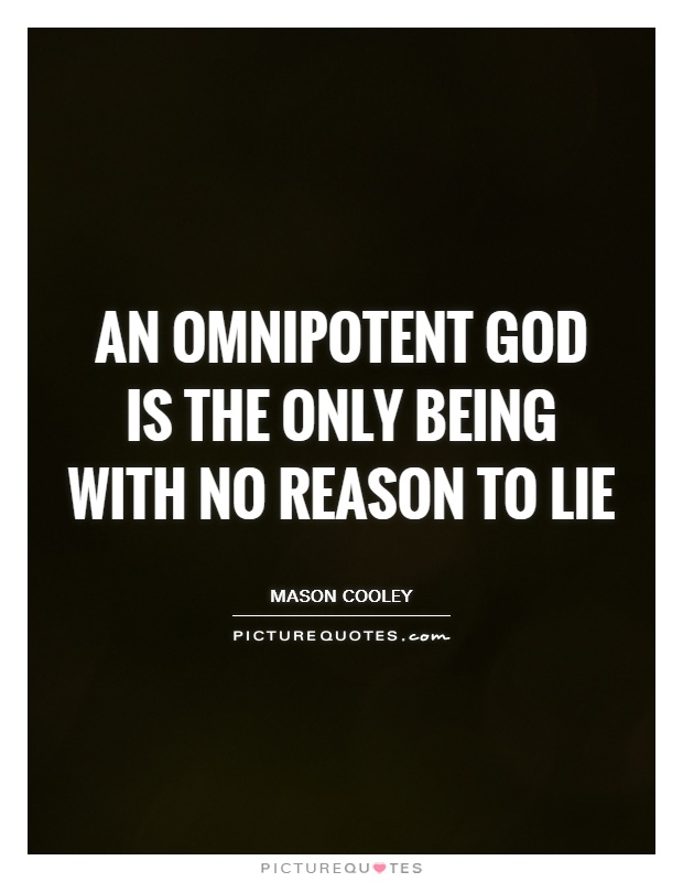 An omnipotent God is the only being with no reason to lie Picture Quote #1