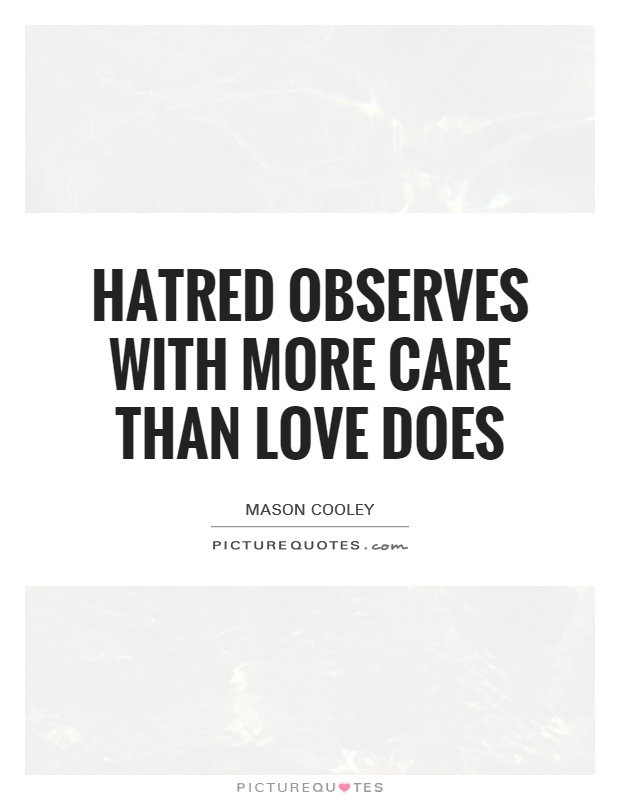 Hatred observes with more care than love does Picture Quote #1
