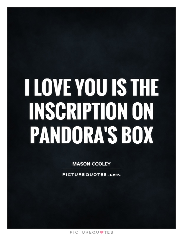 I love you is the inscription on Pandora's box Picture Quote #1