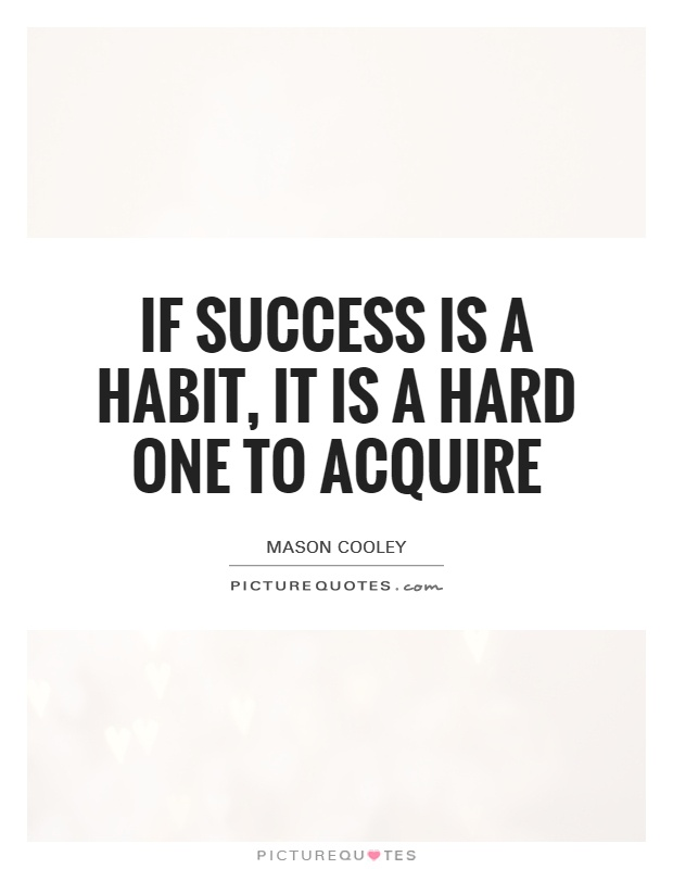 If success is a habit, it is a hard one to acquire Picture Quote #1