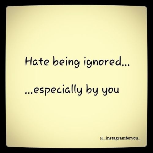 being ignored quotes sayings being ignored picture quotes