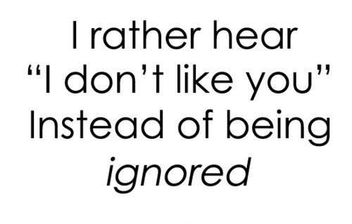 Hate Being Ignored Quote 4 Picture Quote #1