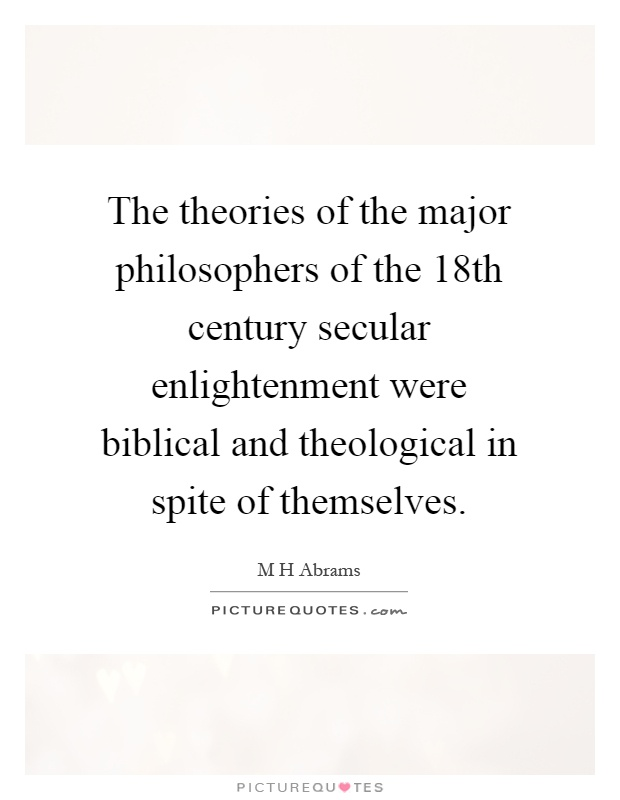 The theories of the major philosophers of the 18th century secular enlightenment were biblical and theological in spite of themselves Picture Quote #1