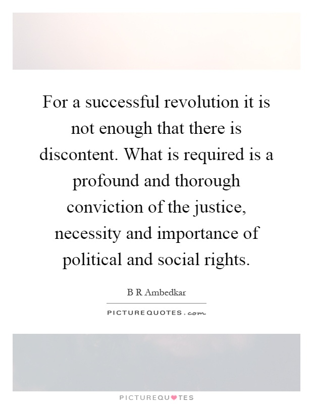 For a successful revolution it is not enough that there is discontent. What is required is a profound and thorough conviction of the justice, necessity and importance of political and social rights Picture Quote #1