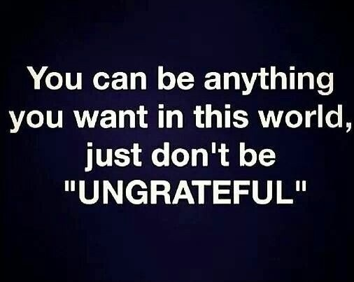 Being Ungrateful Quote 1 Picture Quote #1