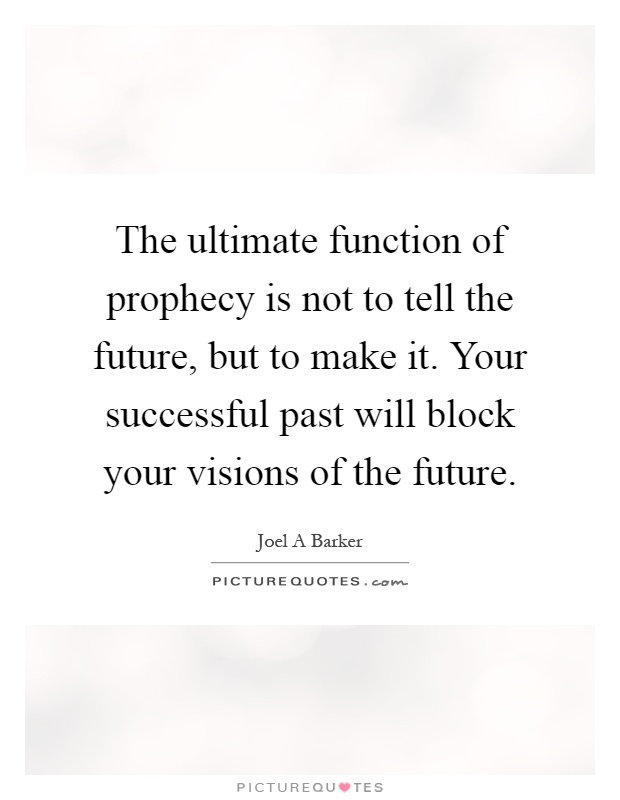The Ultimate Function Of Prophecy Is Not To Tell The