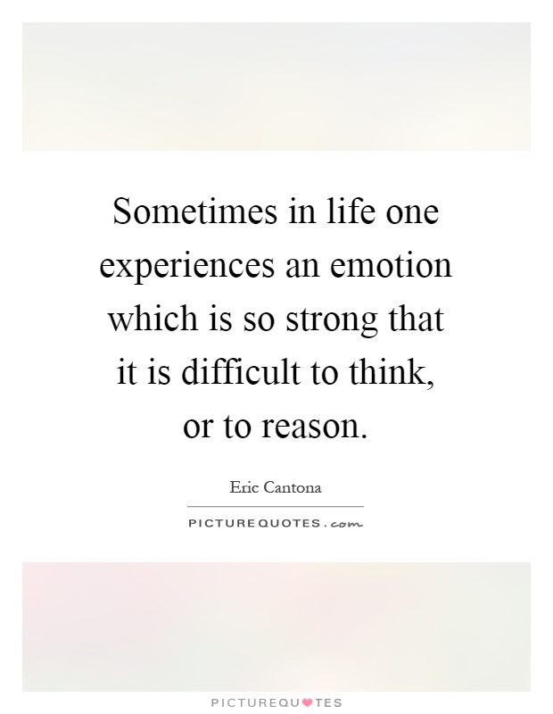 Sometimes in life one experiences an emotion which is so strong that it is difficult to think, or to reason Picture Quote #1