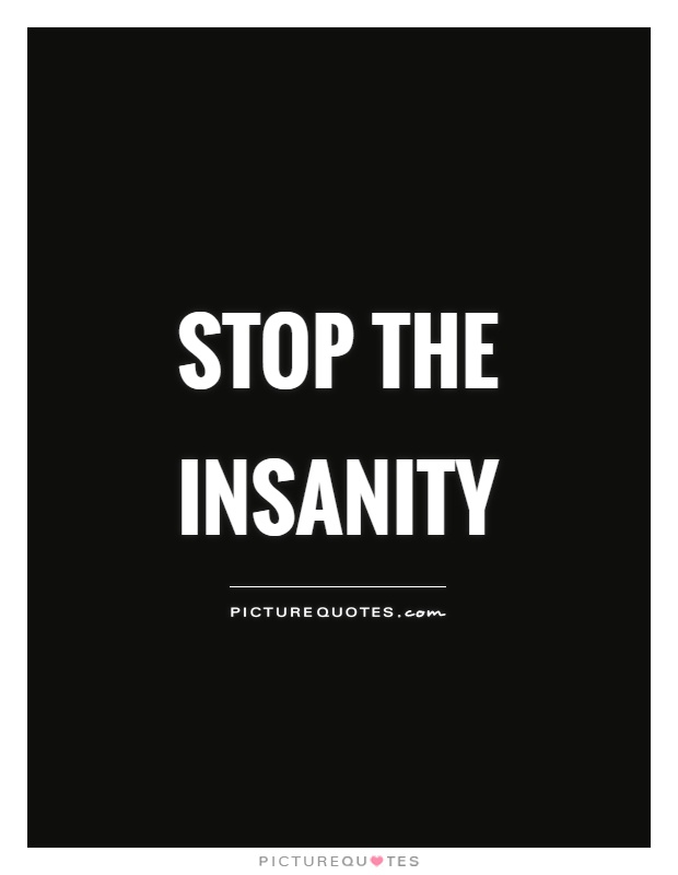 Stop the insanity Picture Quote #1