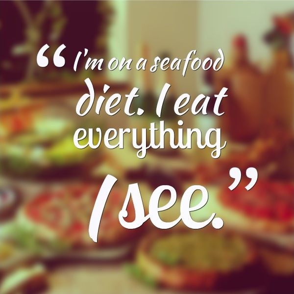 I'm on a seafood diet. I eat everything I see Picture Quote #1