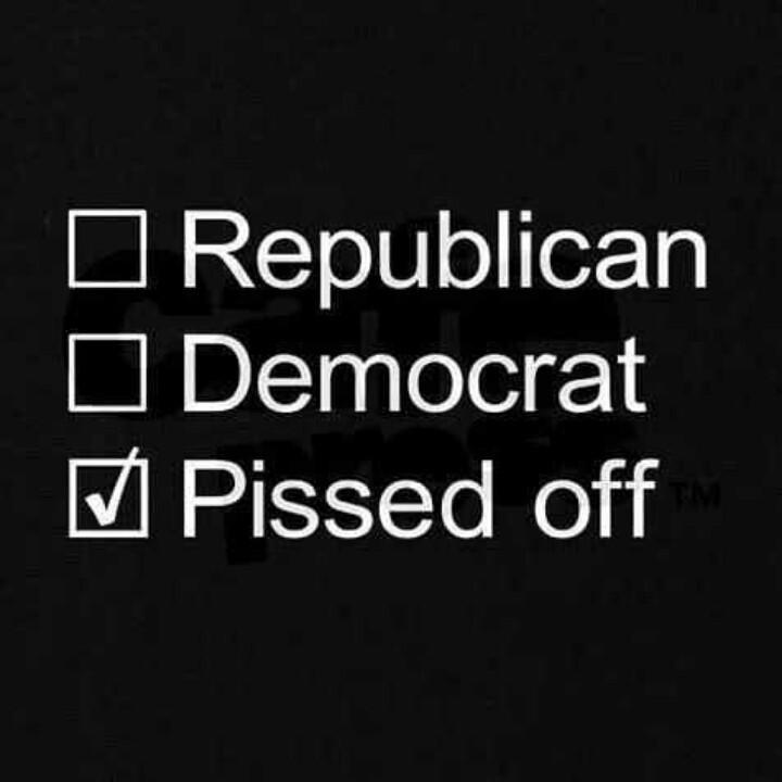 Republican. Democrat. Pissed off Picture Quote #1