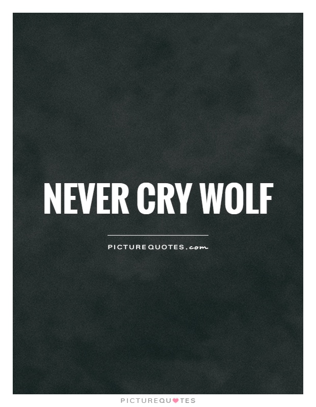 Never cry wolf Picture Quote #1