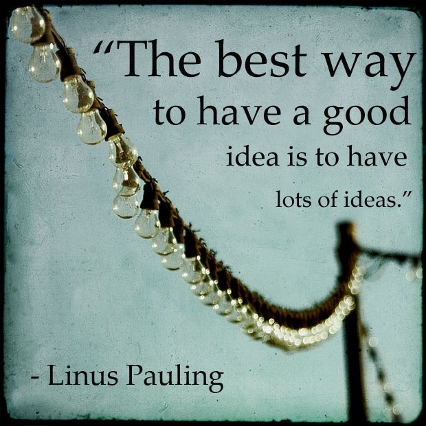 The best way to have a good idea is to have lots of ideas Picture Quote #1
