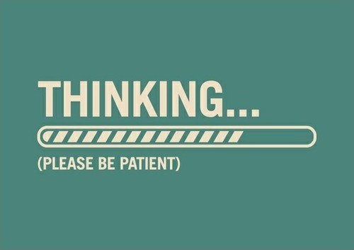 Thinking... please be patient Picture Quote #1