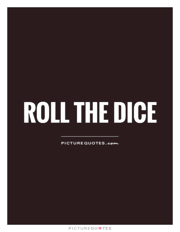 Roll the dice Picture Quote #1