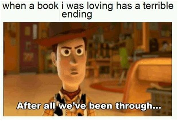When a book I was loving has a terrible ending. After all we've been through Picture Quote #1