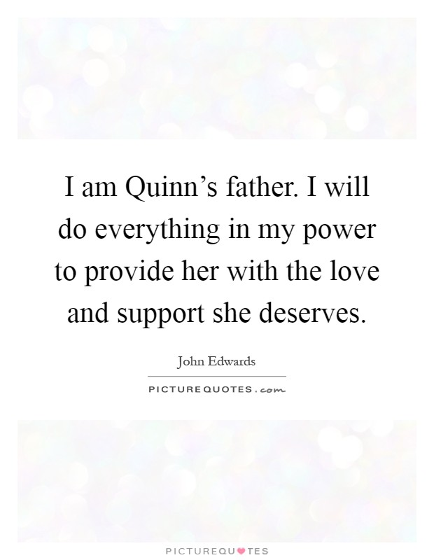 i am quinn s father i will do everything in my power to
