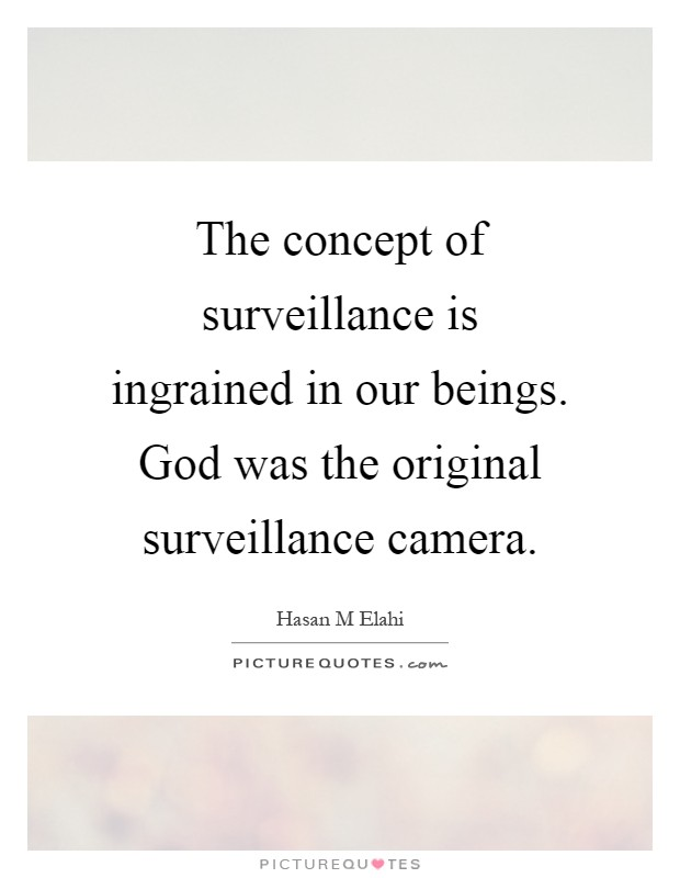 The concept of surveillance is ingrained in our beings. God was the original surveillance camera Picture Quote #1