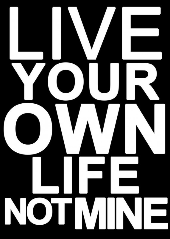 Live Your Life Not Mine Quote 1 Picture Quote #1