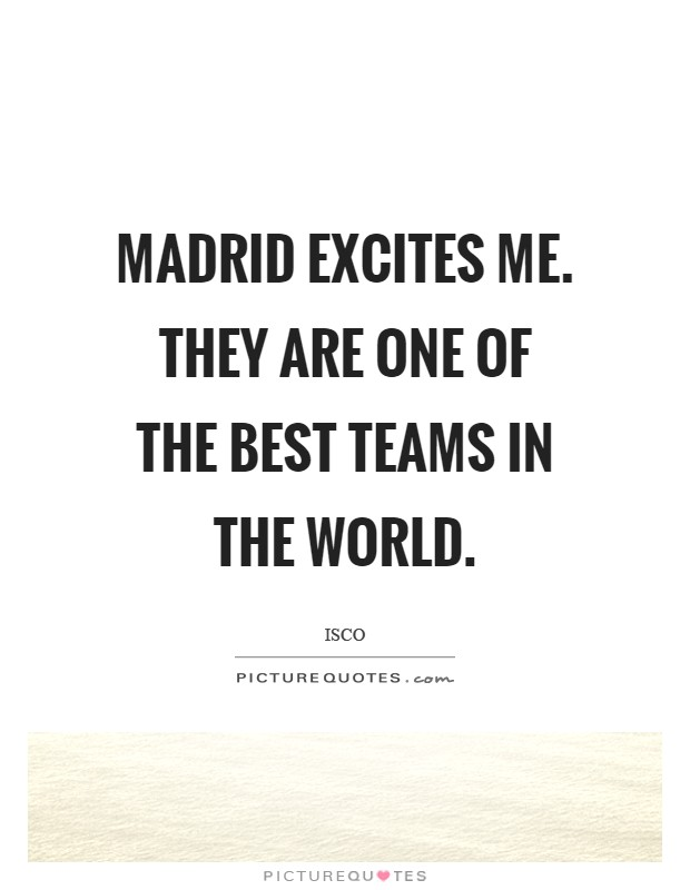 Madrid excites me. They are one of the best teams in the world Picture Quote #1