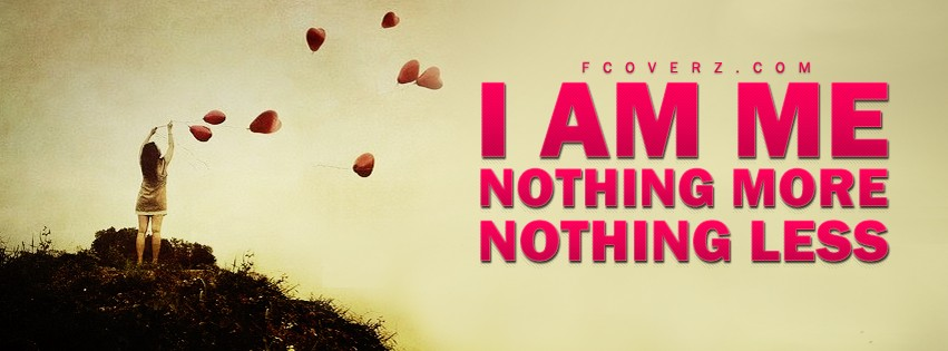 I Am Me Quotes Facebook Covers I Am Me Quotes | I Am ...