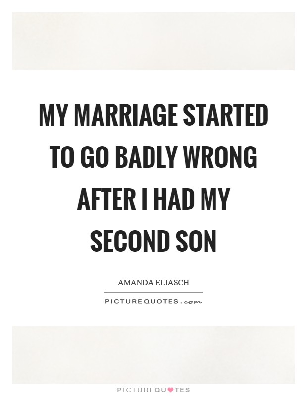 My marriage started to go badly wrong after I had my second son Picture Quote #1