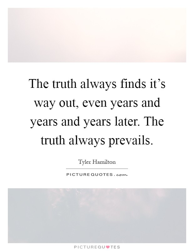 The truth always finds it's way out, even years and years ...
