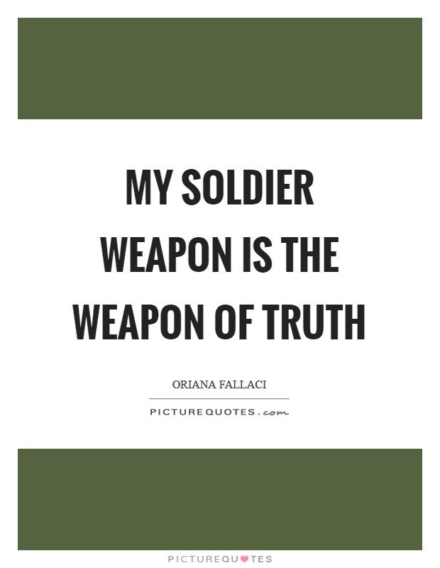 My soldier weapon is the weapon of truth Picture Quote #1