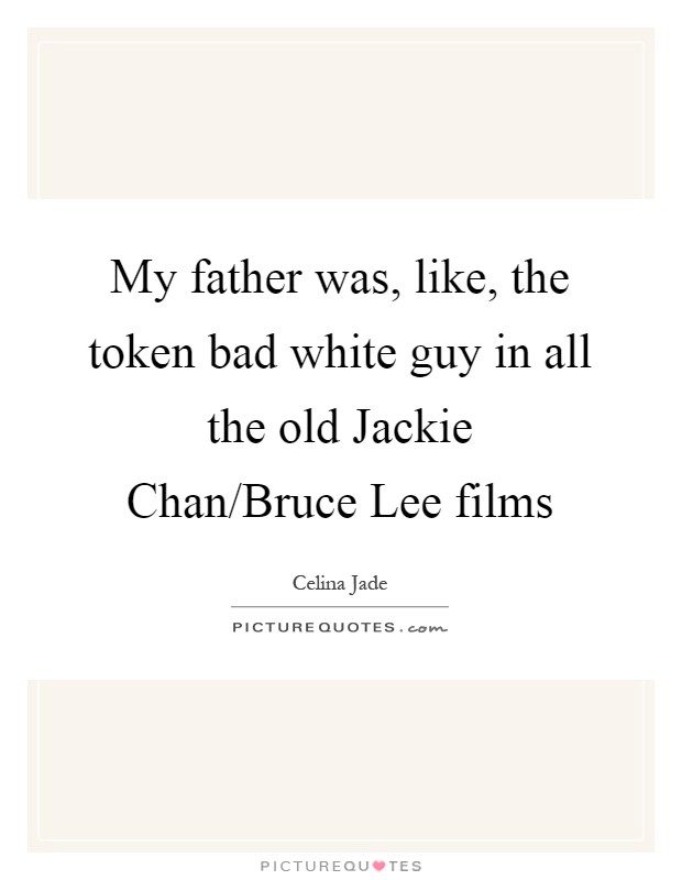 My father was, like, the token bad white guy in all the old Jackie Chan/Bruce Lee films Picture Quote #1