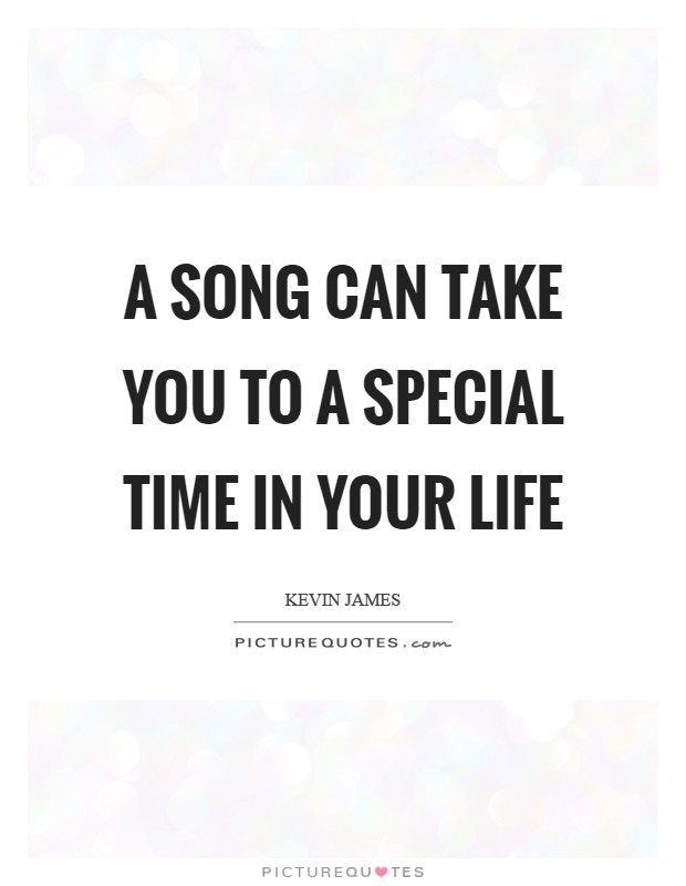 A song can take you to a special time in your life Picture Quote #1