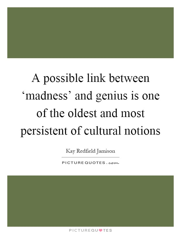 A possible link between 'madness' and genius is one of the oldest and most persistent of cultural notions Picture Quote #1