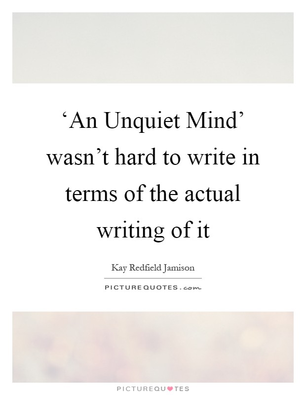'An Unquiet Mind' wasn't hard to write in terms of the actual writing of it Picture Quote #1