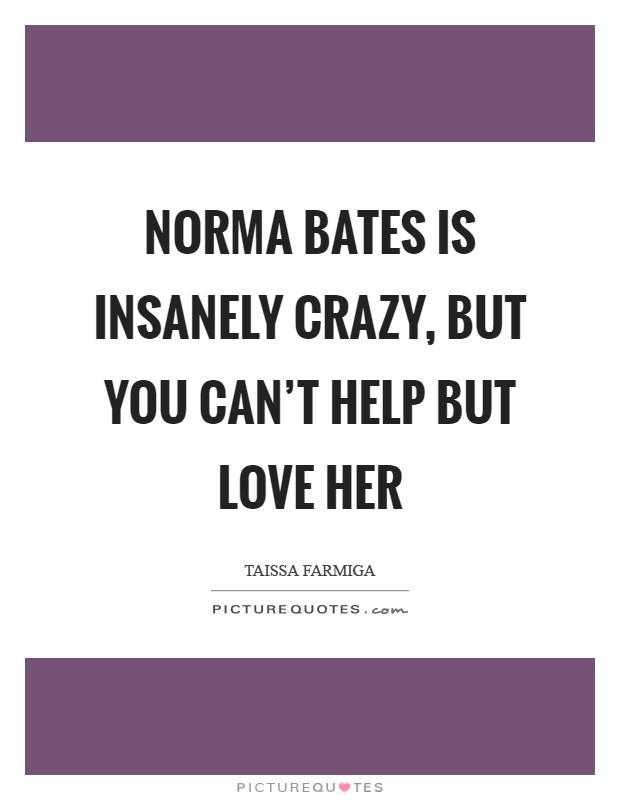 Norma Bates is insanely crazy, but you can't help but love her Picture Quote #1