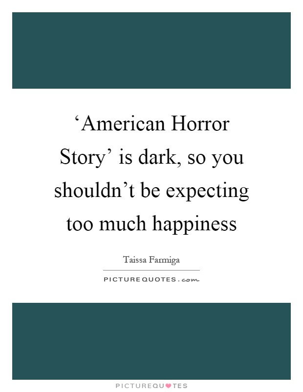 'American Horror Story' is dark, so you shouldn't be expecting too much happiness Picture Quote #1