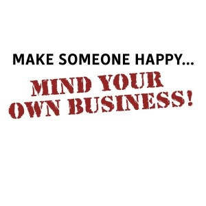 Mind Your Own Business Quote 6 Picture Quote #1