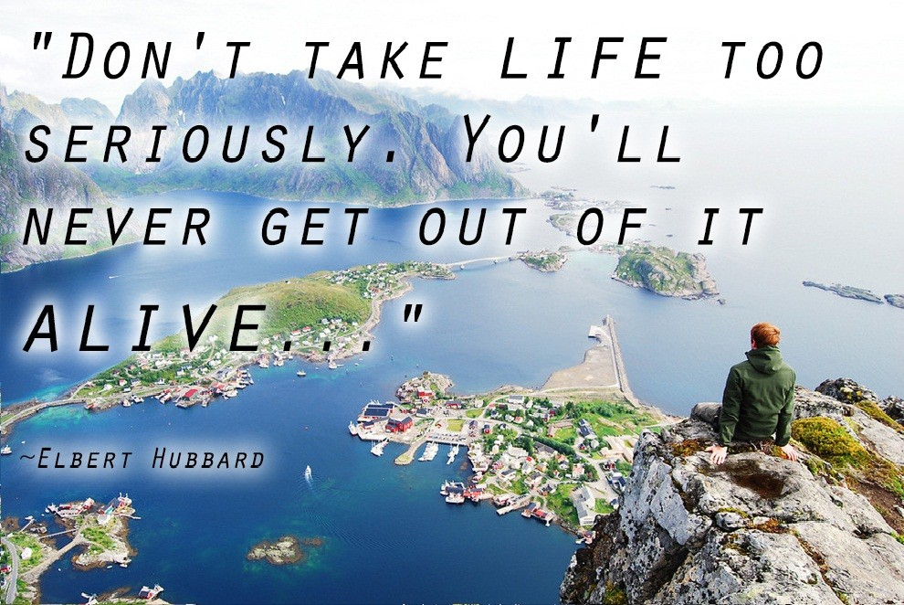Taking Life To Serious Quote 1 Picture Quote #1