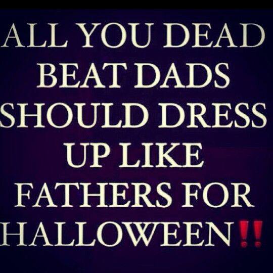 Quotes Sayings Deadbeat Dad. QuotesGram |Sayings Deadbeat Dads